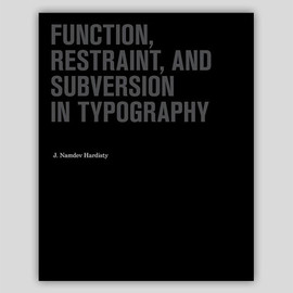 J. Namdev Hardisty - Function, Restraint, and Subversion in Typography