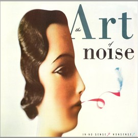 ART OF NOISE - IN NO SENSE? NONSENSE!