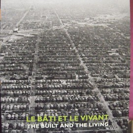 Some authors - Le Bati Et Le Vivant/The Built And The Living : Photographie Contemporaine