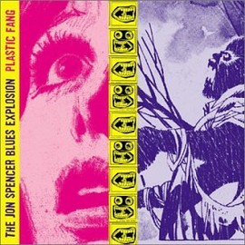 The Jon Spencer Blues Explosion - Plastic Fang