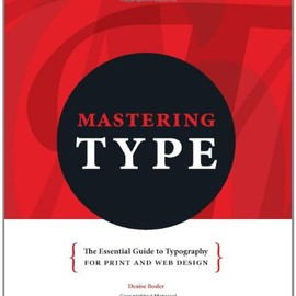 Denise Bosler - Mastering Type: The Essential Guide to Typography for Print and Web Design