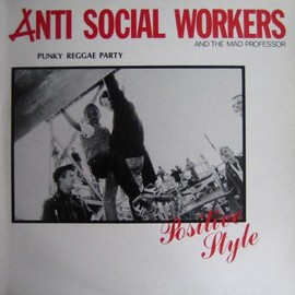 Anti Social Workers & The Mad Professor - Punky Reggae Party (Positive Style)