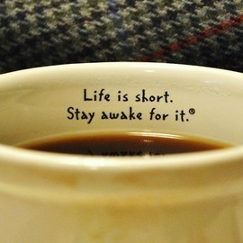 """""""Life is short.Stay awake for it.®"""""""