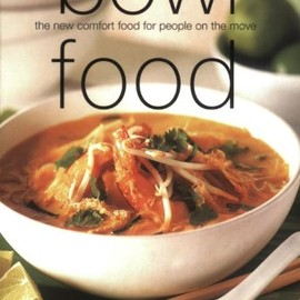 Bowl Food: The New Comfort Food for People on the Move (Cookery)