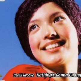 DENKI GROOVE - Nothing´s Gonna Change