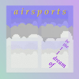 a i r s p o r t s - Be the 1 I Dream of