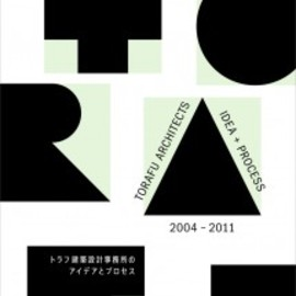 TORAFU ARCHITECTS - IDEA + PROCESS 2004-2011
