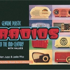 Ken Jupp, Leslie A. Pina - Genuine Plastic Radios: Of the Mid-Century