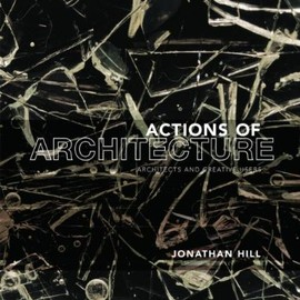 Jonathan Hill - Actions of Architecture: Architects and Creative Users