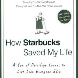 Michael Gate Gill - How Starbucks Saved My Life: A Son of Privilege Learns to Live Like Everyone Else