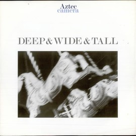 Aztec Camera - Deep & Wide & Tall