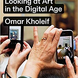 Omar Kholeif - Goodbye, World! Looking at Art in the Digital Age
