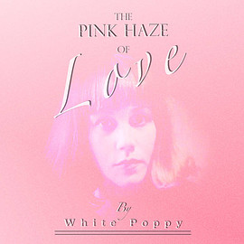 White Poppy - The Pink Haze of Love