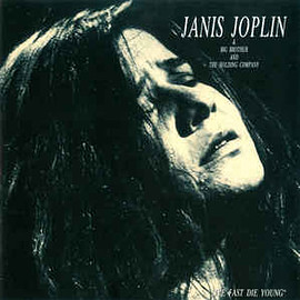 Janis Joplin, Big Brother & The Holding Company - Live Fast Die Young