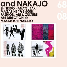 Masayoshi Nakajo - Hanatsubaki and Nakajo: Shiseido Hanatsubaki Magazine 1968-2008: Fashion, Art & Culture