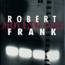 ROBERT FRANK - MOVING OUT