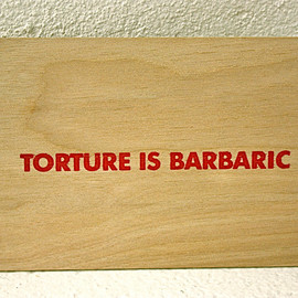 "Jenny Holzer - ""TORTURE IS BARBARIC"" Wooden Post Card"