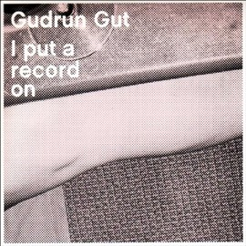 Gudrun Gut - I Put a Record On