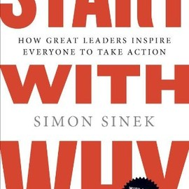 Simon Sinek - Start with Why: How Great Leaders Inspire Everyone to Take Action