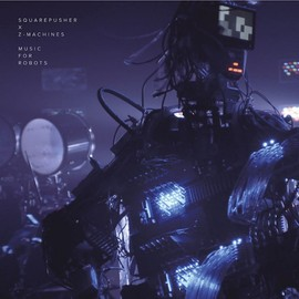 Squarepusher x Z-Machines - Music for Robots