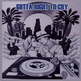 V.A. - GOTTA RIGHT TO CRY