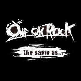 ONE OK ROCK - the same as...