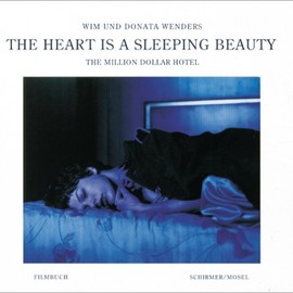 Wim Wenders - The Heart Is a Sleeping Beauty: The Million Dollar Hotel-A Film Book