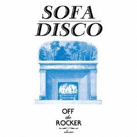 OFF THE ROCKER - OFF THE ROCKER presents SOFA DISCO