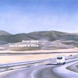 Dear Nora - We'll Have a Time