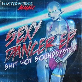 Shit Hot Soundsystem - Sexy Dancer EP