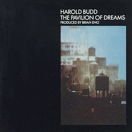 Harold Budd - The Pavilion of Dreams (Produced by Brian Eno)