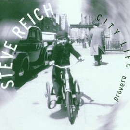 Steve Reich - City Life; Proverb