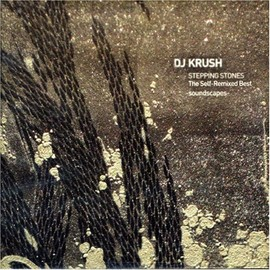 DJ Krush - Stepping Stones Self - Remixed Best - Soundscapes