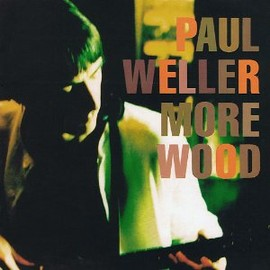 Paul Weller - More Wood