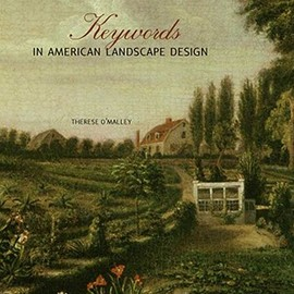Therese O'Malley, etc. - Keywords in American Landscape Design KEYWORDS IN AMER LANDSCAPE DES
