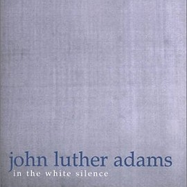 John Luther Adams - In the White Silence