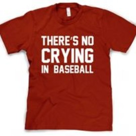 No Crying In Baseball T-Shirt.