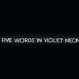 JOSEPH KOSUTH - FIVE WORDS IN VIOLET NEON