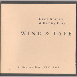 Greg Gorlen & Danny Clay - Wind & Tape