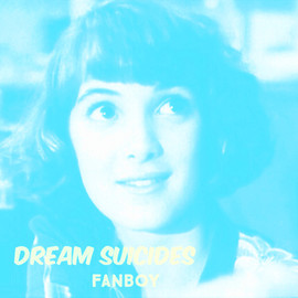 Dream Suicides - Fanboy