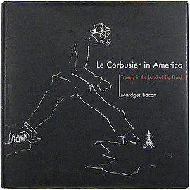 Mardges Bacon (著) - Le Corbusier in America: Travels in the Land of the Timid ル・コルビュジエ イン アメリカ