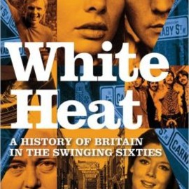 Dominic Sandbrook - White Heat: A History of Britain in the Swinging Sixties
