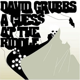 David Grubbs - Guess at the Riddle/David Grubbs