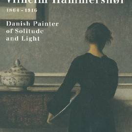 Vilhelm Hammershoi - Vilhelm Hammershoi, 1864-1916: Danish painter of solitude and light