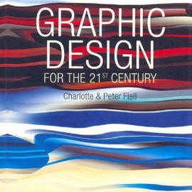 Charlotte & Peter Fiell - Graphic Design for the 21st Century (Icons Series)
