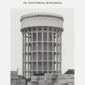 Bernd and Hilla Becher - Basic Forms of Industrial Buildings