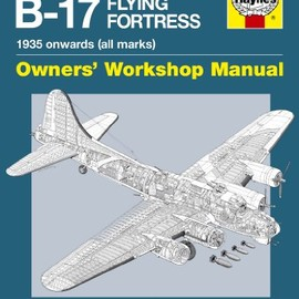 Graeme Douglas - Boeing B-17 Flying Fortress Manual: 1935 Onwards (Hayne Owners Workshop Manual)
