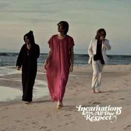 Incarnations - WITH ALL DUE RESPECT + 2
