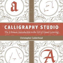 Christopher Calderhead - Calligraphy Studio: The Ultimate Introduction to the Art of Hand Lettering