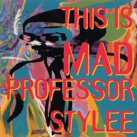 Mad Professor - This is Mad Professor Stylee